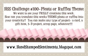 Hand Stamped Sentiment ruffles and pleats challenge 100